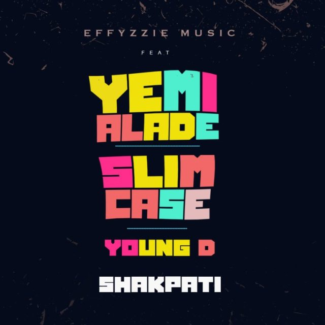 Effyzzie Music ft. Yemi Alade, Slimcase & Young D – Shakpati