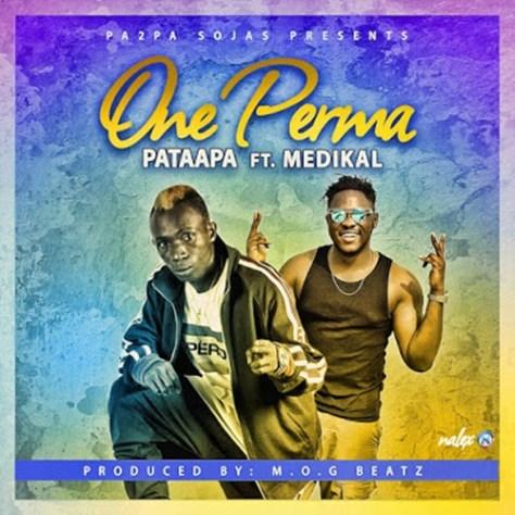 Patapaa ft. Medikal – One Perma (Prod by M.O.G beatz)