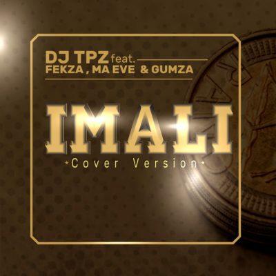 DJ Tpz ft. Fekza, Ma Eve & Gumza – Imali (Cover Version)