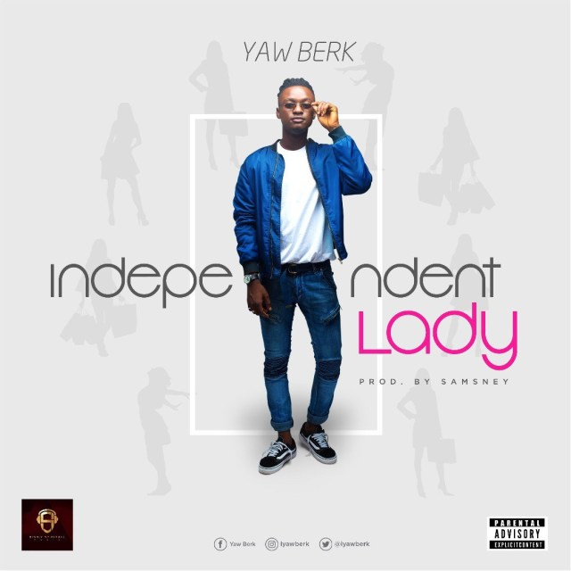 Yaw Berk – Independent Lady