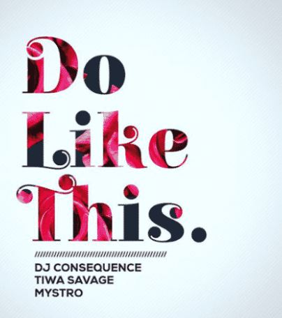 [LYRICS+MUSIC] DJ Consequence ft. Tiwa Savage & Mystro – Do Like This