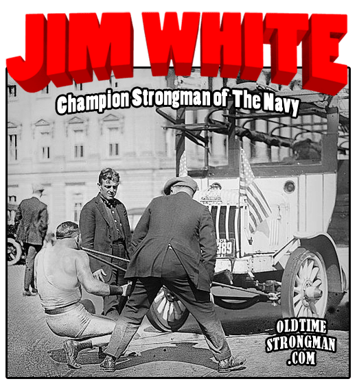 Sailor Jim White - Champion Strongman of the Navy