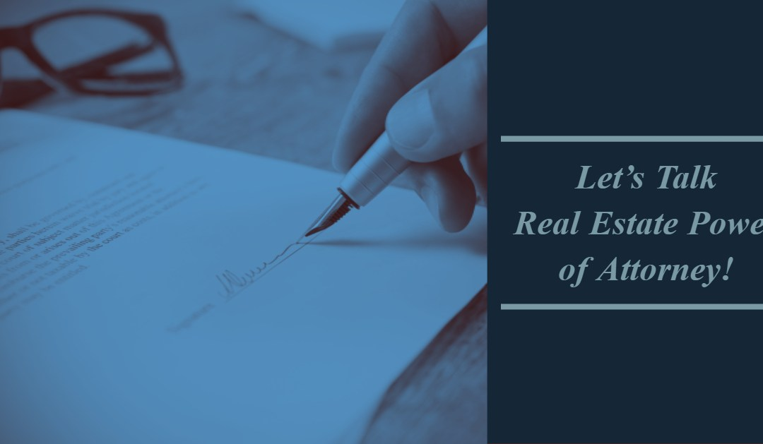Let's Talk Real Estate Power of Attorney