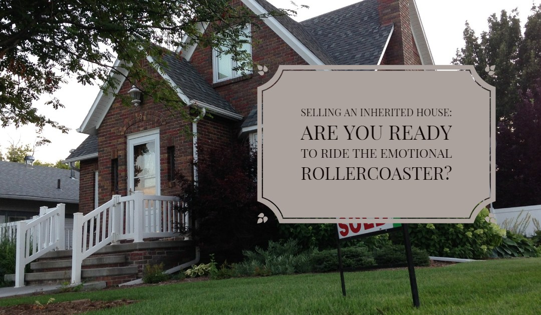 Selling an inherited house: Are you ready to ride the emotional rollercoaster?