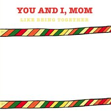 You and I, Mom. The perfect mom gift