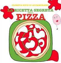 La ricetta segreta della pizza, solo per piccoli chef - Libro per bambini