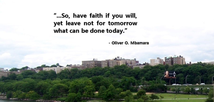 so have faith if you will but leave not for tomorrow what can be done today