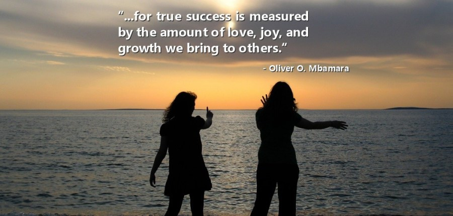 for true success is measured by the amount of love we bring to others