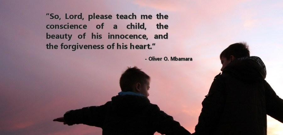 So Lord please teach me the innocence of a child..