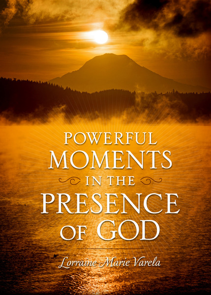Powerful Moments In The Presence Of God By Lorraine Marie Varela And Canon And For The Olive
