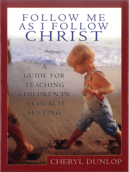 Follow Me As I Follow Christ A Guide For Teaching Children