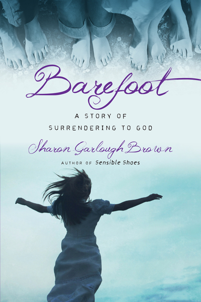 Barefoot A Story Of Surrendering To God By Sharon Garlough Brown For The Olive Tree Bible