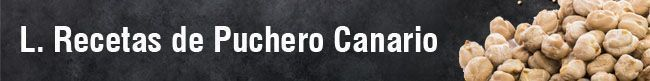 L. Recetas de Puchero Canario. El cocido de las Islas Canarias