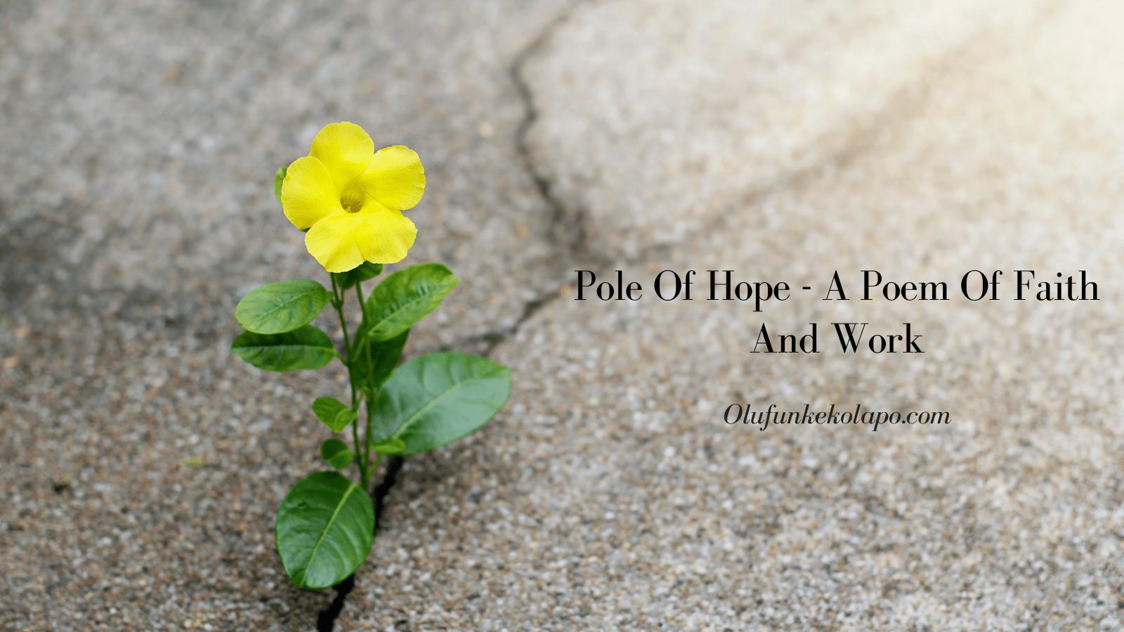 Pole O Hope - A Poem Of Hope And Work