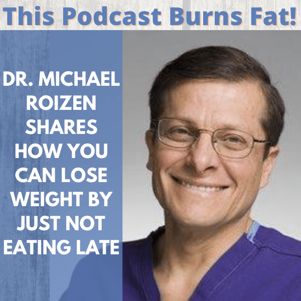 Dr. Michael Roizen Shares How You Can Lose Weight By Just Not Eating Late