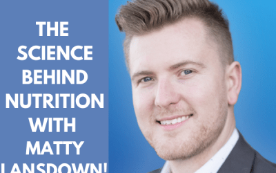 The Science Behind Nutrition with Matty Lansdown!