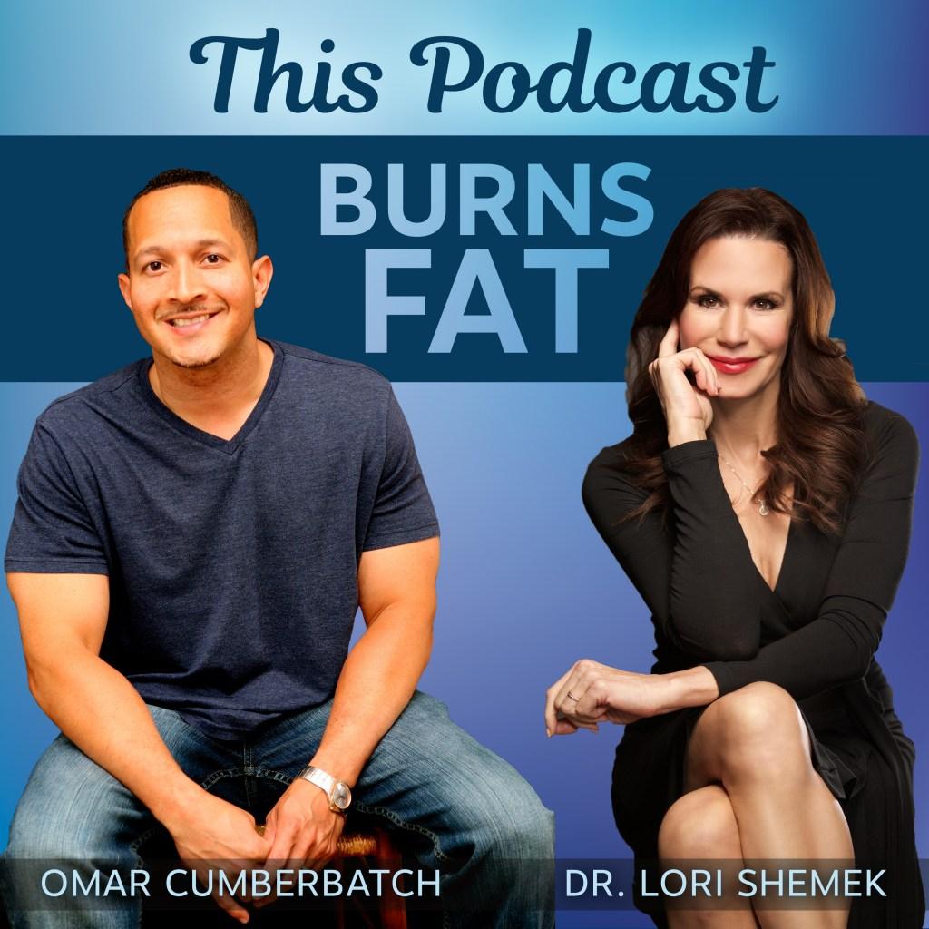 This Podcast Burns Fat, Omar Cumberbatch, Dr. Lori Shemek, Covid, Coronavirus, podcast