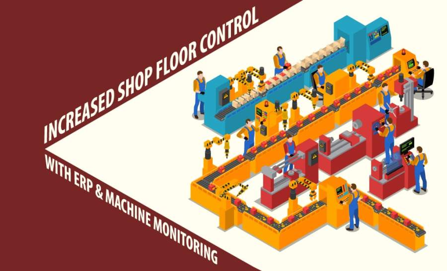 Increased Shop Floor control with ERP & Machine Monitoring