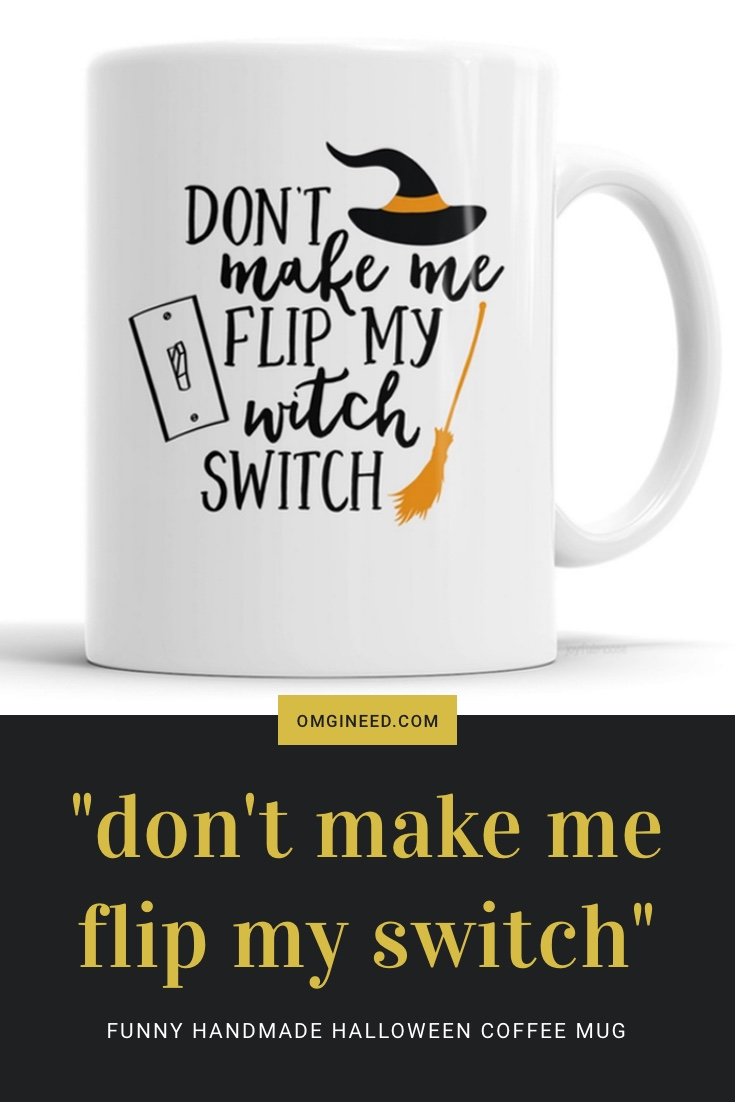 """Don't Make Me Flip My Witch Switch"" Funny Halloween Coffee Mug"