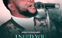 Jimmy D Psalmist - I Need You