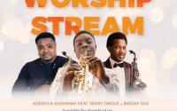 """Adebola Shammah – """"Worship Stream"""" Ft. Beejay Sax and Jerry Omole"""