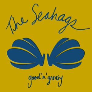 seahags good'n'greasy