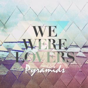 we were lovers pyramids
