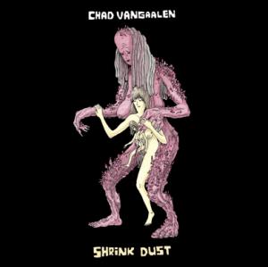 Chad VanGaalen – Shrink Dust