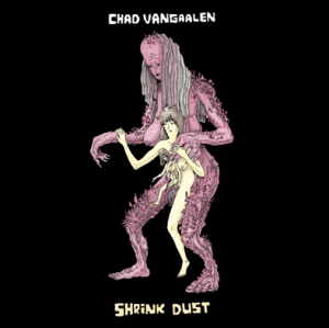 Chad VanGaalen – Shrink Dust