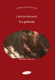 La gelosia, a cura di Caterina Barsanti,Maria Margherita Bulgarini editore 2018