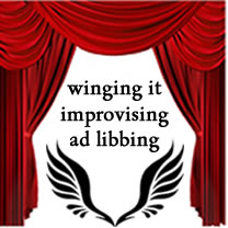 Winging it, improvising, ad libbing