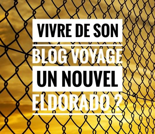 Vivre de son blog voyage nouvel eldorado