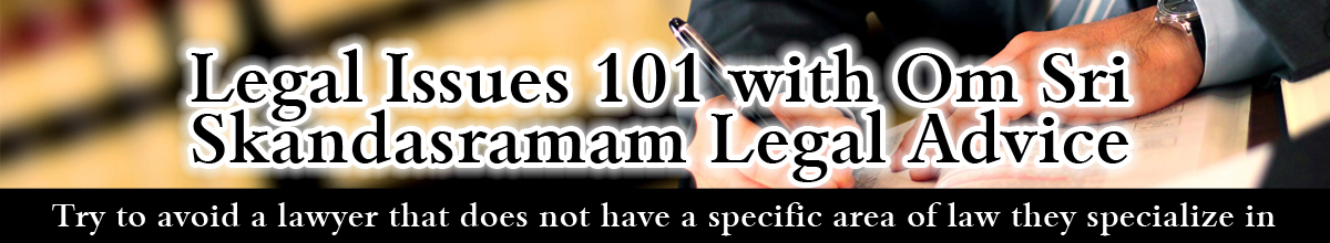 Legal Issues 101 With Om Sri Skandasramam Legal Advice Try To Avoid A Lawyer That Does No
