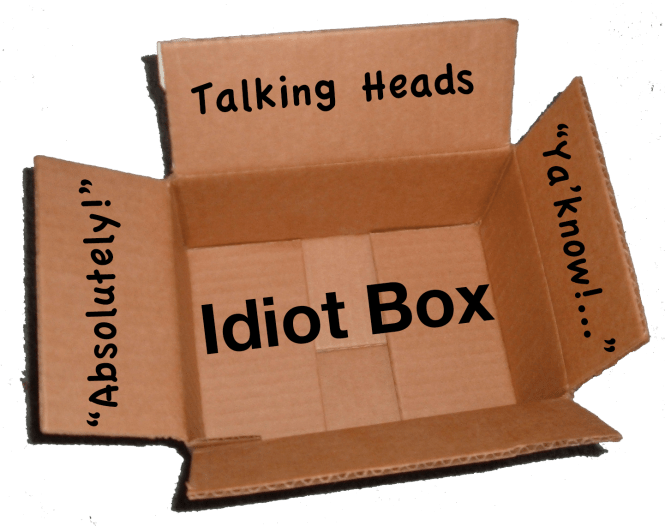 Idiot-box, otherwise known as television.