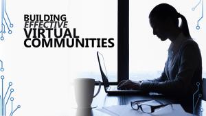 Building Effective Virtual Communities