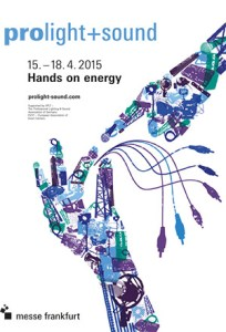 "Die Prolight + Sound 2015 steht unter dem Motto ""Hands on Energy"""