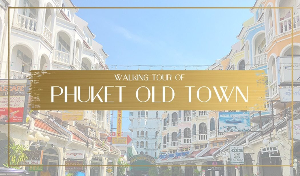 Walking tour of Phuket Old Town Main