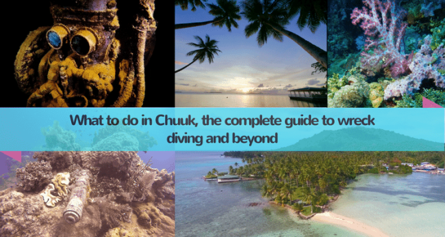 """""""What to do in Chuuk, the complete guide to wreck diving and beyond"""""""
