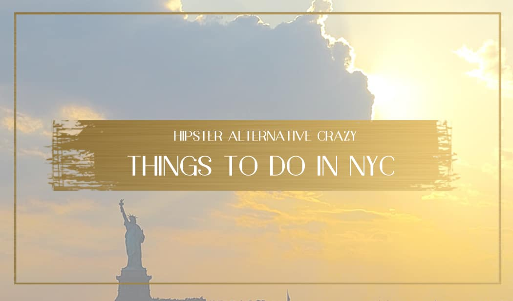 17 Hipster Alternative And Crazy Things To Do In New York