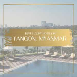 luxury hotels in yangon