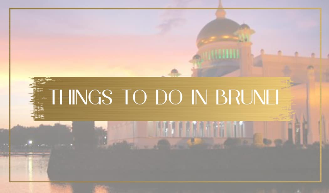 complete list of things to do in brunei best attractions and places