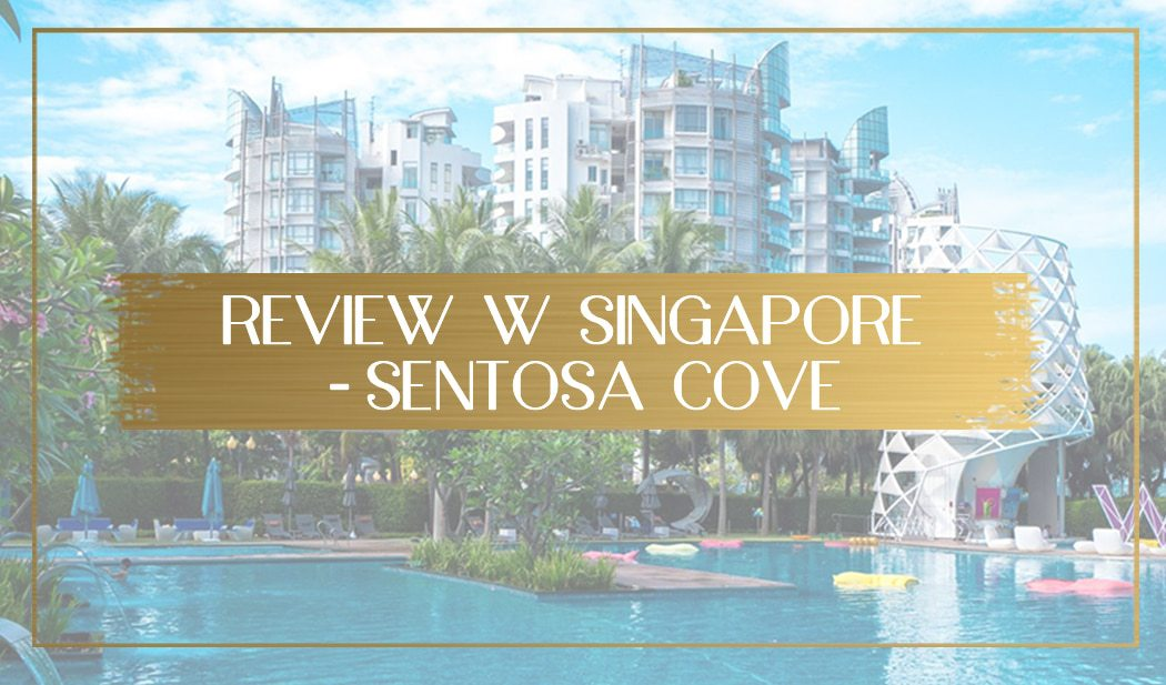Review of the W Singapore Sentosa Cove main