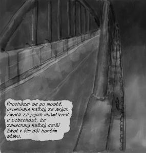 Procházel se po mostě, proklínaje každý ze svých životů za jejich chamtivost a sobeckost, že zanechaly každý další život v čím dál horším stavu.