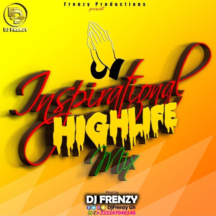 DJ Frenzy - Inspirational Highlife Mix