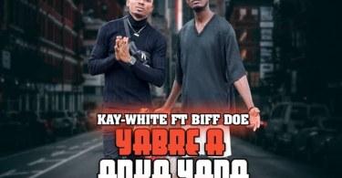 Kay White ft Biff Doe – Yabre a Anka Yada (Prod By. Quab Sea)