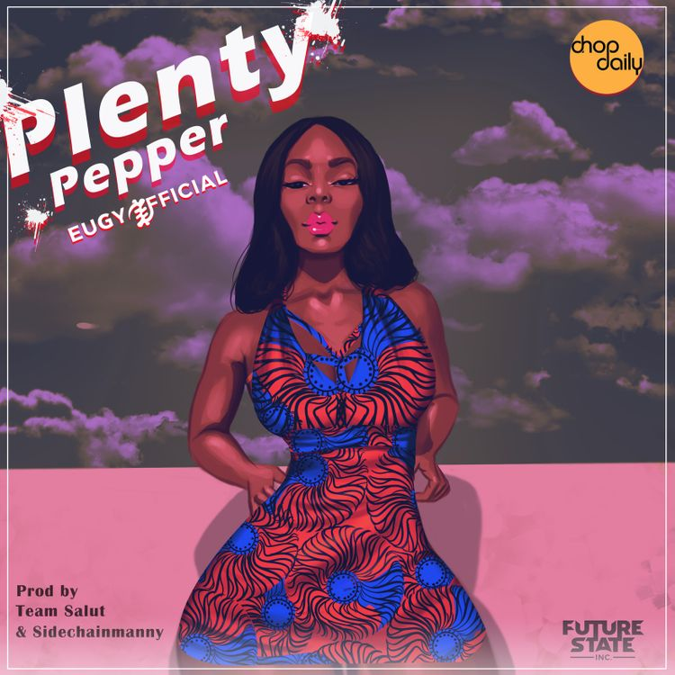 Eugy Official Ft Chop Daily – Plenty Pepper