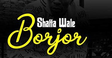 Shatta Wale - Borjor