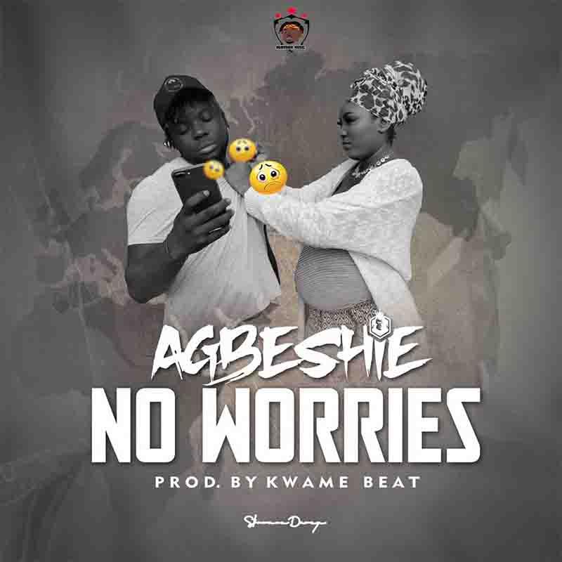 Agbeshie - No Worries Prod by KwameBeatz