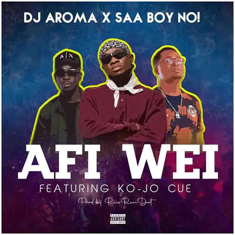 DJ Aroma & Saa Boy No - Afi Wei Ft Ko-Jo Cue