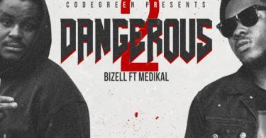 Bizell – 2 Dangerous Ft. Medikal